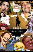 Hahaha Hamilton by Alexa_Hamilton