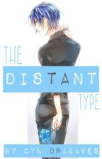 The Distant Type     [Editing] by Shy_By_Blood