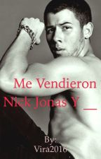 Me Vendieron? ____ y Nick Jonas  by Vira2016