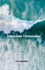 Demasiada Testosterona (TERMINADA) by tris_exposito