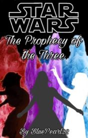 Star Wars, The Prophecy of the Three by BluePearl22