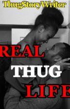 Real Thug Life by ThugStoryWriter
