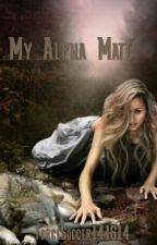 My Alpha Mate **NOT EDITED** (#Wattys2016)  by MiaTate14