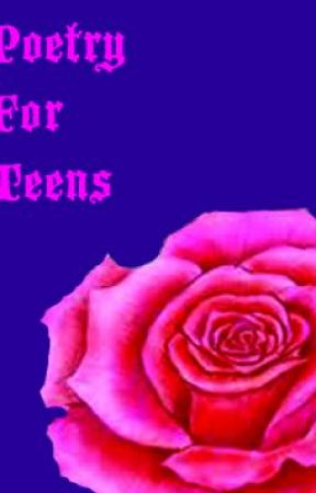 Poems For Teens by FANTACYROMANCELOVER