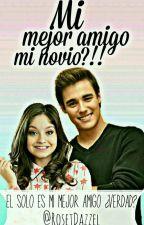 Mi Mejor Amigo  Mi Novio?!!  by RosetDazzel