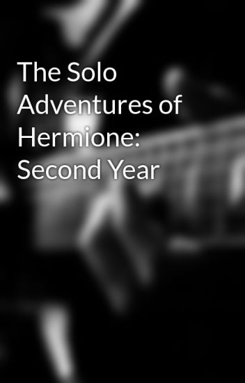 The Solo Adventures of Hermione: Second Year