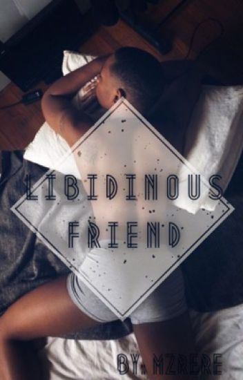 Libidinous Friend (BoyxBoy) #Wattys2016