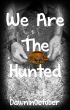 We are the Hunted by DawnInOctober