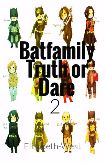 Batfamily Truth or Dare 2!! - Save doot - Wattpad