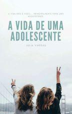 A vida de uma  adolescente (Concluída) by JuhVargas62