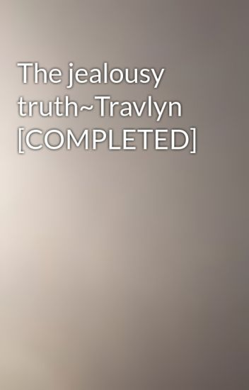 The jealousy truth~Travlyn [COMPLETED]