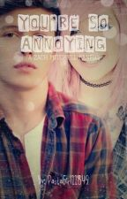 You're So Annoying (Zach Mitchell) by PastaGirl11849