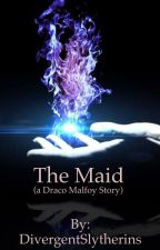 The Maid (a Draco Malfoy Story) by DivergentSlytherins