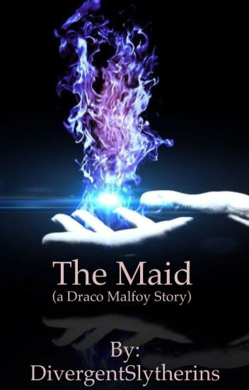The Maid (a Draco Malfoy Story)
