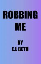 Robbing Me by ELBeth76