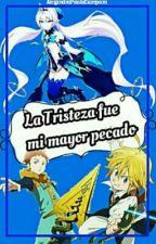 Mi Mayor Pecado La Tristeza || Nanatsu No Taizai ||  ||Editando || by AlejandraPaolaCampom