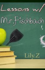 Lessons w/ Mr.Fischbach by Lily_Zebencyenski