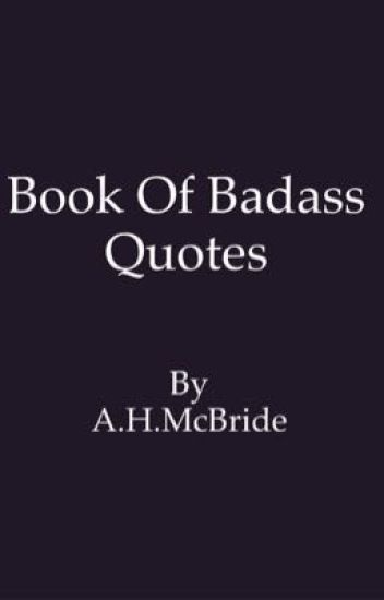 Badass Quotes Book of Badass Quotes   SilentManPrint   Wattpad Badass Quotes