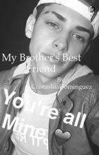 My Brother's Best Friend  by BestiesFanfics