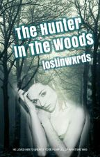 The Hunter In The Woods by lostinwxrds