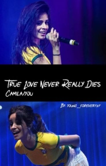 True Love Never Really Dies (Camila/you) •Slow Updates•