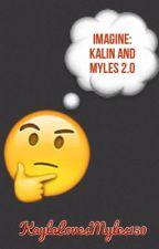 Imagine: Kalin and Myles 2.0 by KaylaLovesMyles150
