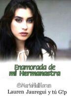 Me Enamore De Mi Hermanastra - Lauren Jauregui Y Tu G!P by MariaNiallHoran