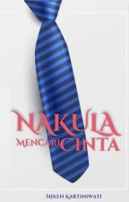 NAKULA MENCARI CINTA (COMPLETED) by nikenkartiniwati