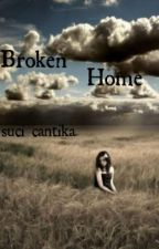 My Broken Home and My Broken Life  by Suci26april