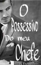 O POSSESSIVO DO MEU CHEFE [CONCLUÍDA]  by GabrielyBuono