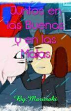 Juntos En Las Buenas Y En Las Malas (PAUSADA TEMPORAL MENTE) by Marusaki