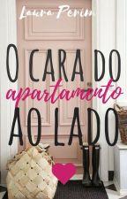 O Cara do Apartamento ao Lado by LauraPerim6