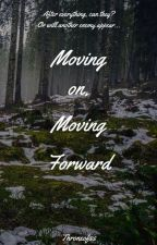 Moving on, moving forward. by throneofss