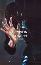 TRUST IN A WITCH by wasted