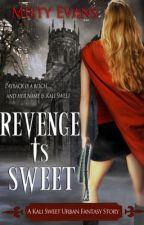 Revenge Is Sweet, A Kali Sweet urban fantasy by MistyEvans