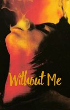 Without Me by VelvetCasablancas