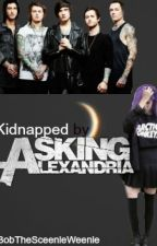 Kidnapped By Asking Alexandria *COMPLETED* by BobTheSceenieWeenie