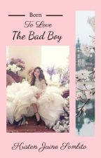 Born to Love The Bad Boy by krisjainesombito