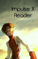 Impulse X Reader by Heart-of-Darkness