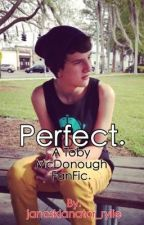 Perfect. A Toby McDonough Fan Fiction by janoskianator_rylie