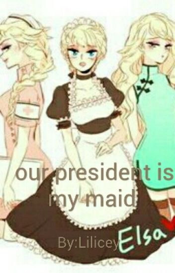 Our President Is My Maid