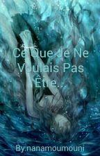 Ce Que Je Ne Voulais Pas Être... by Pioupioutte