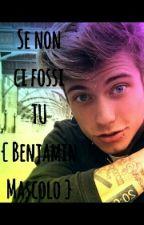 Se non ci fossi TU {Benjamin Mascolo} by GaiaMascolo