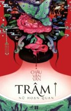 Trâm I - Nữ Hoạn Quan - Châu Văn Văn by An_Toe