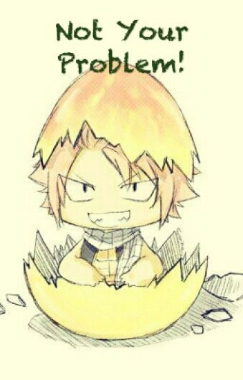 Not Your Problem! Natsu X Reader