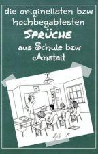 Die originellsten bzw. hochbegabtesten Sprüche aus der Schule bzw. Anstalt... by stjaernfall