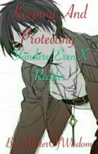 Keeping And Protecting {Yandere!Eren X Reader} by WriterOfWisdom