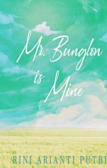 MR. BUNGLON IS MINE (COMPLETED)