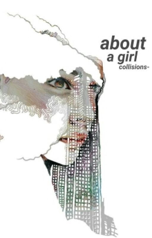about a girl  by collisions-