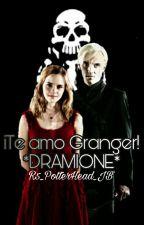¡Te Amo Granger! *DRAMIONE* by R5_PotterHead_JB